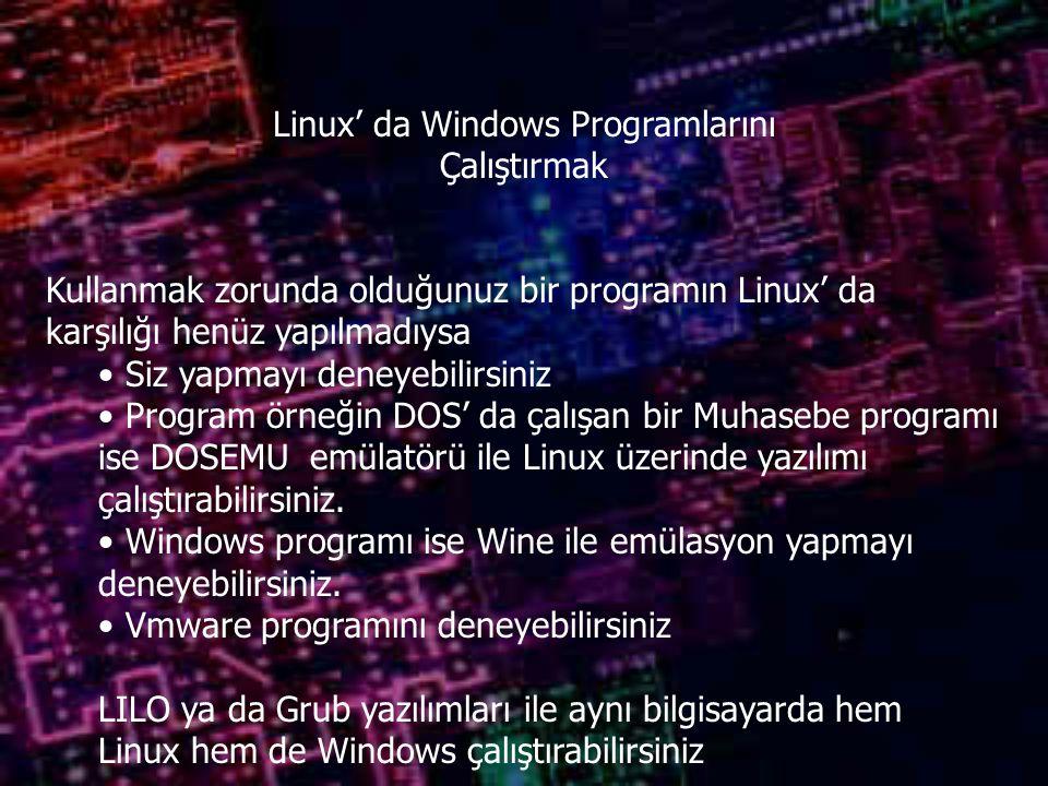 Linux' da Windows Programlarını Çalıştırmak Kullanmak zorunda olduğunuz bir programın Linux' da karşılığı henüz yapılmadıysa Siz yapmayı deneyebilirsiniz Program örneğin DOS' da çalışan bir Muhasebe programı ise DOSEMU emülatörü ile Linux üzerinde yazılımı çalıştırabilirsiniz.