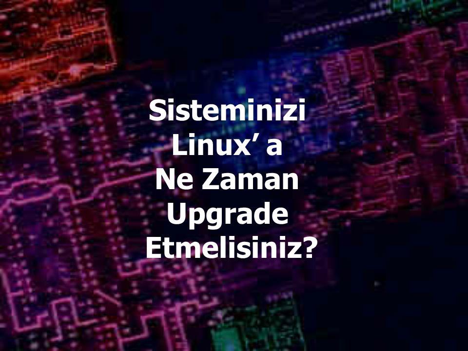 Sisteminizi Linux' a Ne Zaman Upgrade Etmelisiniz