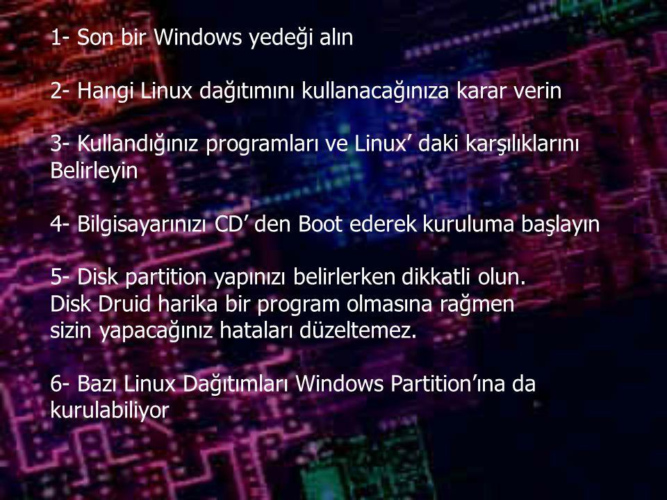 1- Son bir Windows yedeği alın 2- Hangi Linux dağıtımını kullanacağınıza karar verin 3- Kullandığınız programları ve Linux' daki karşılıklarını Belirleyin 4- Bilgisayarınızı CD' den Boot ederek kuruluma başlayın 5- Disk partition yapınızı belirlerken dikkatli olun.