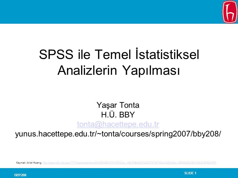 SLIDE 1 BBY208 SPSS ile Temel İstatistiksel Analizlerin Yapılması Yaşar Tonta H.Ü. BBY tonta@hacettepe.edu.tr yunus.hacettepe.edu.tr/~tonta/courses/sp
