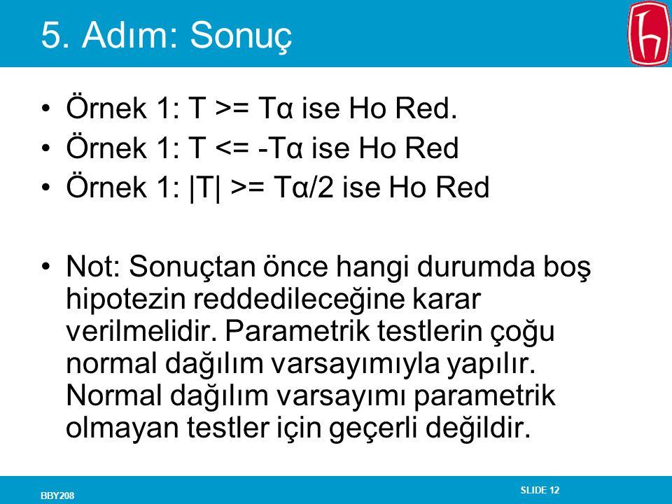 SLIDE 12 BBY208 5. Adım: Sonuç Örnek 1: T >= Tα ise Ho Red. Örnek 1: T <= -Tα ise Ho Red Örnek 1: |T| >= Tα/2 ise Ho Red Not: Sonuçtan önce hangi duru