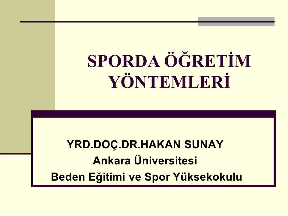 SPORDA ÖĞRETİM YÖNTEMLERİ YRD.DOÇ.DR.HAKAN SUNAY Ankara Üniversitesi Beden Eğitimi ve Spor Yüksekokulu