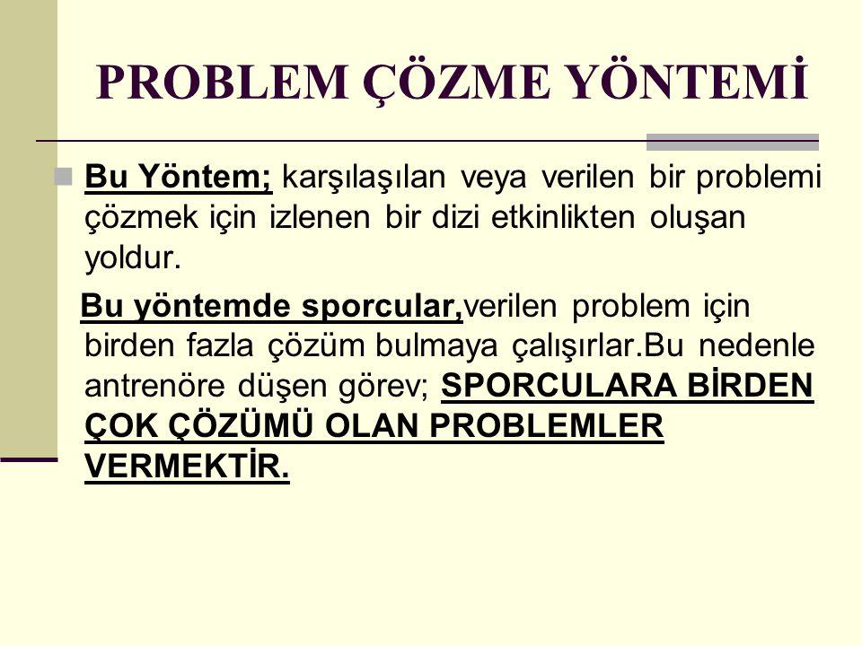 PROBLEM ÇÖZME YÖNTEMİ Bu Yöntem; karşılaşılan veya verilen bir problemi çözmek için izlenen bir dizi etkinlikten oluşan yoldur. Bu yöntemde sporcular,