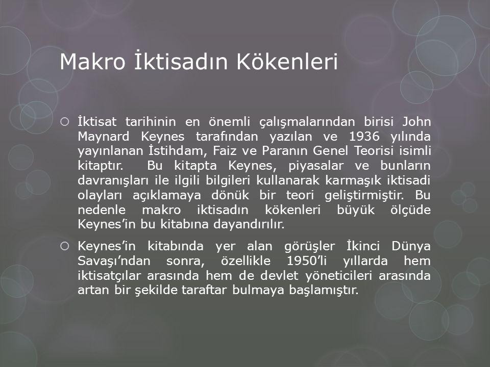 Makro İktisadın Kökenleri  İktisat tarihinin en önemli çalışmalarından birisi John Maynard Keynes tarafından yazılan ve 1936 yılında yayınlanan İstih
