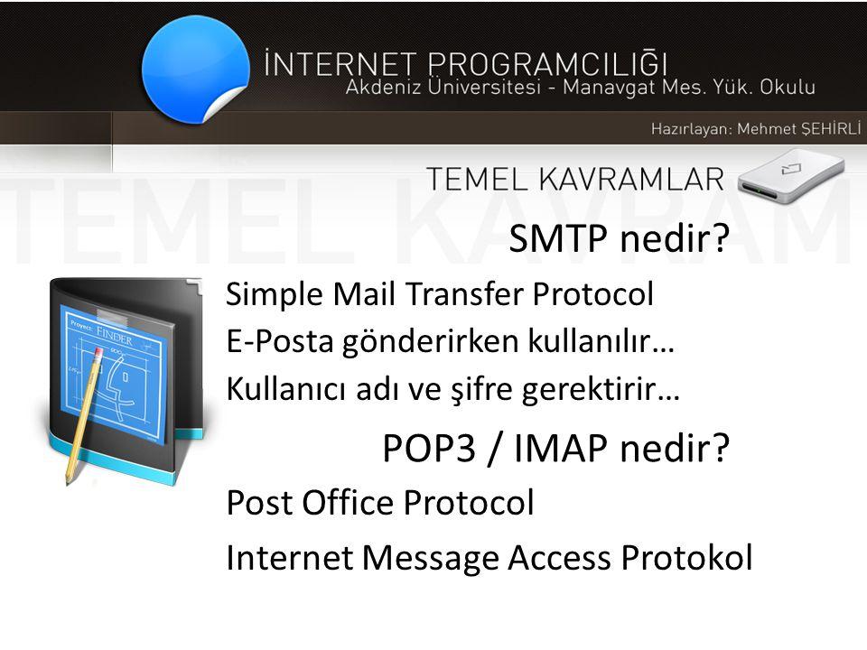 SMTP nedir? Simple Mail Transfer Protocol E-Posta gönderirken kullanılır… Kullanıcı adı ve şifre gerektirir… POP3 / IMAP nedir? Post Office Protocol I