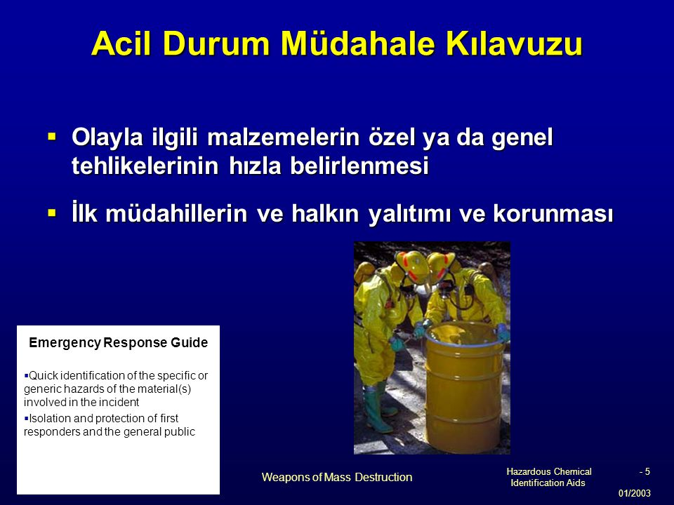 Hazardous Chemical Identification Aids 01/2003 Weapons of Mass Destruction - 5 Acil Durum Müdahale Kılavuzu  Olayla ilgili malzemelerin özel ya da ge