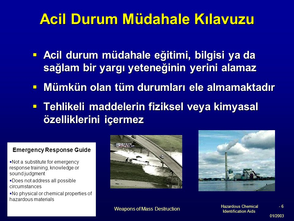 Hazardous Chemical Identification Aids 01/2003 Weapons of Mass Destruction - 6 Acil Durum Müdahale Kılavuzu  Acil durum müdahale eğitimi, bilgisi ya