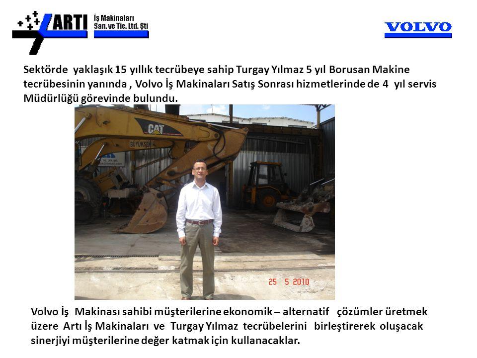 Sektörde yaklaşık 15 yıllık tecrübeye sahip Turgay Yılmaz 5 yıl Borusan Makine tecrübesinin yanında, Volvo İş Makinaları Satış Sonrası hizmetlerinde d