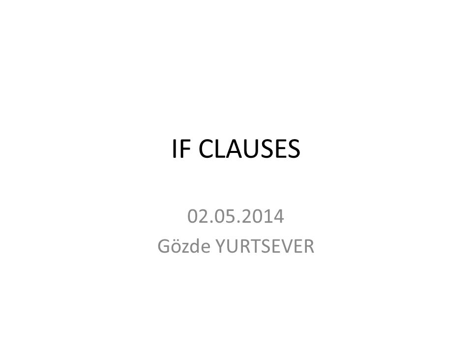 IF CLAUSES 02.05.2014 Gözde YURTSEVER
