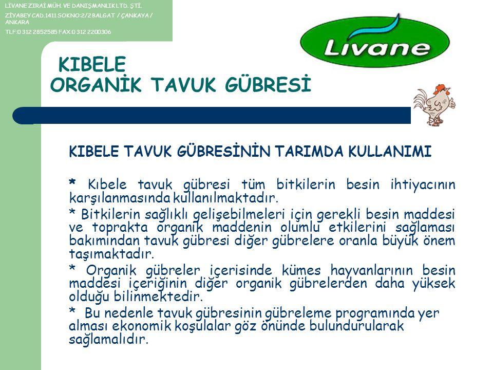 KIBELE ORGANİK TAVUK GÜBRESİ KIBELE TAVUK GÜBRESİNİN TARIMDA KULLANIMI * Kıbele tavuk gübresi tüm bitkilerin besin ihtiyacının karşılanmasında kullanı