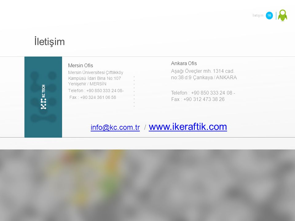 İletişim Mersin Ofis Mersin Üniversitesi Çiftlikköy Kampüsü İdari Bina No:107 Yenişehir / MERSİN Telefon : +90 850 333 24 08- Fax : +90 324 361 06 58 Ankara Ofis Aşağı Öveçler mh.