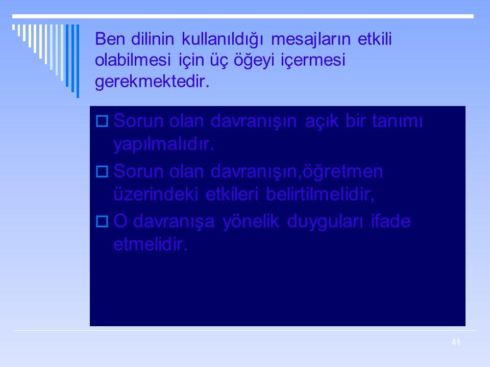 41 Ben dilinin kullanıldığı mesajların etkili olabilmesi için üç öğeyi içermesi gerekmektedir.