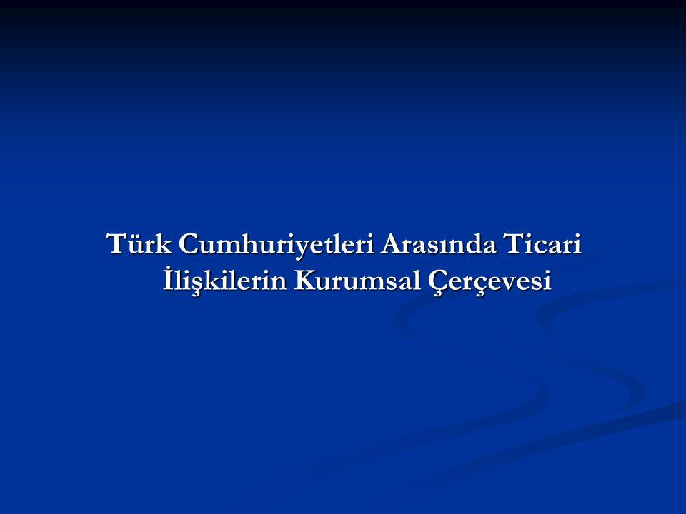 Türk Cumhuriyetleri Arasında Ticari İlişkilerin Kurumsal Çerçevesi