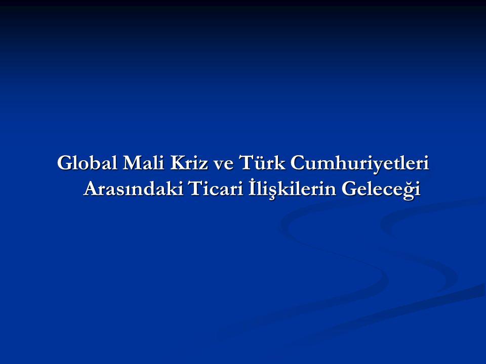 Global Mali Kriz ve Türk Cumhuriyetleri Arasındaki Ticari İlişkilerin Geleceği