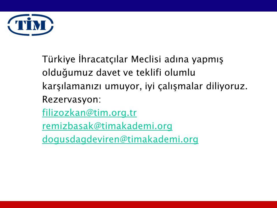 Türkiye İhracatçılar Meclisi adına yapmış olduğumuz davet ve teklifi olumlu karşılamanızı umuyor, iyi çalışmalar diliyoruz. Rezervasyon: filizozkan@ti
