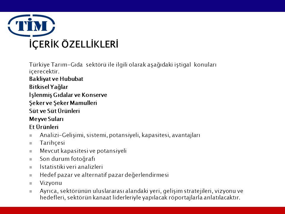 İÇERİK ÖZELLİKLERİ Türkiye Tarım-Gıda sektörü ile ilgili olarak aşağıdaki iştigal konuları içerecektir. Bakliyat ve Hububat Bitkisel Yağlar İşlenmiş G
