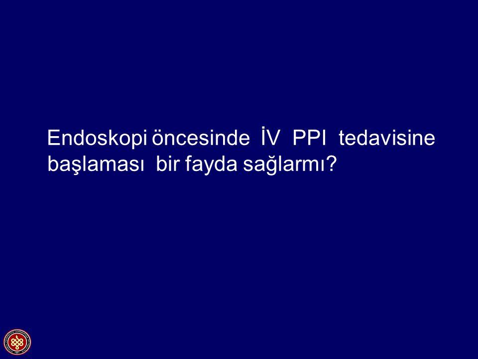 Endoskopi öncesinde İV PPI tedavisine başlaması bir fayda sağlarmı?