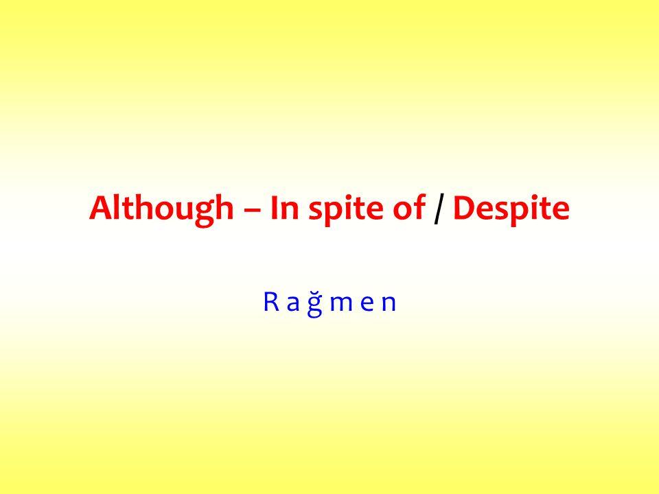 ALTHOUGH+ SENTENCE= -e rağmen Although 'dan sonra cümle gelir.