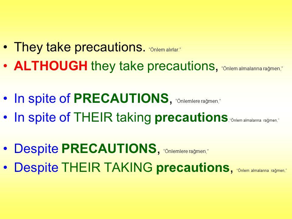 "They take precautions. ""Önlem alırlar."" ALTHOUGH they take precautions, ""Önlem almalarına rağmen,"" In spite of PRECAUTIONS, ""Önlemlere rağmen,"" In spi"