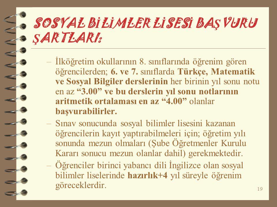19 SOSYAL B İ L İ MLER L İ SES İ BA Ş VURU Ş ARTLARI: –İlköğretim okullarının 8. sınıflarında öğrenim gören öğrencilerden; 6. ve 7. sınıflarda Türkçe,