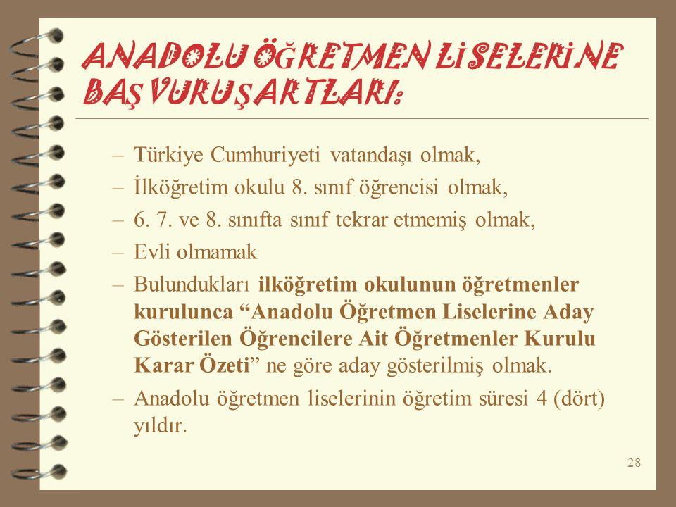28 ANADOLU Ö Ğ RETMEN L İ SELER İ NE BA Ş VURU Ş ARTLARI: –Türkiye Cumhuriyeti vatandaşı olmak, –İlköğretim okulu 8. sınıf öğrencisi olmak, –6. 7. ve