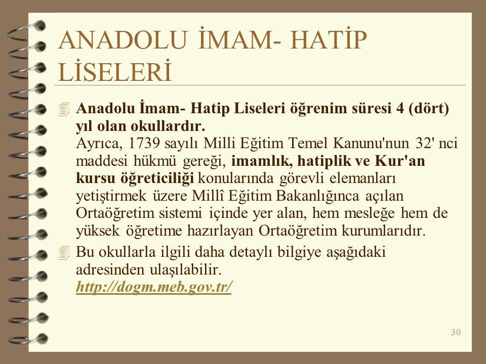 30 ANADOLU İMAM- HATİP LİSELERİ 4 Anadolu İmam- Hatip Liseleri öğrenim süresi 4 (dört) yıl olan okullardır. Ayrıca, 1739 sayılı Milli Eğitim Temel Kan