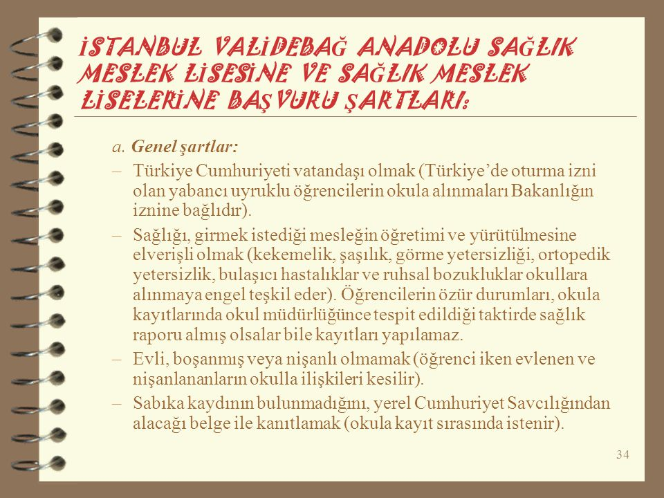 34 İ STANBUL VAL İ DEBA Ğ ANADOLU SA Ğ LIK MESLEK L İ SES İ NE VE SA Ğ LIK MESLEK L İ SELER İ NE BA Ş VURU Ş ARTLARI: a. Genel şartlar: –Türkiye Cumhu
