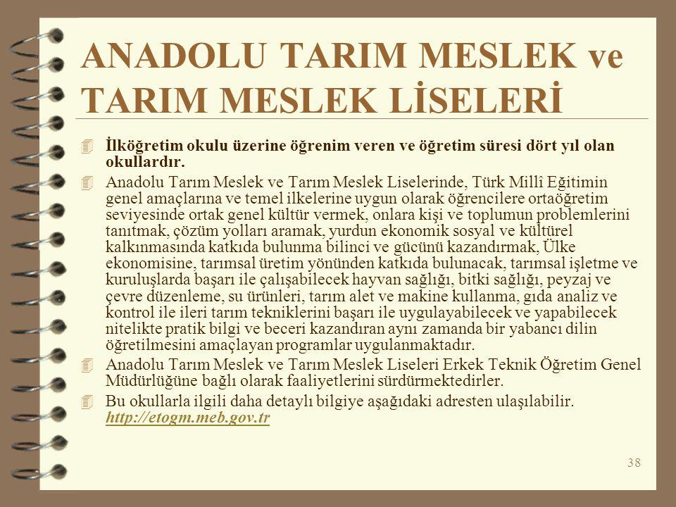 38 ANADOLU TARIM MESLEK ve TARIM MESLEK LİSELERİ 4 İlköğretim okulu üzerine öğrenim veren ve öğretim süresi dört yıl olan okullardır. 4 Anadolu Tarım