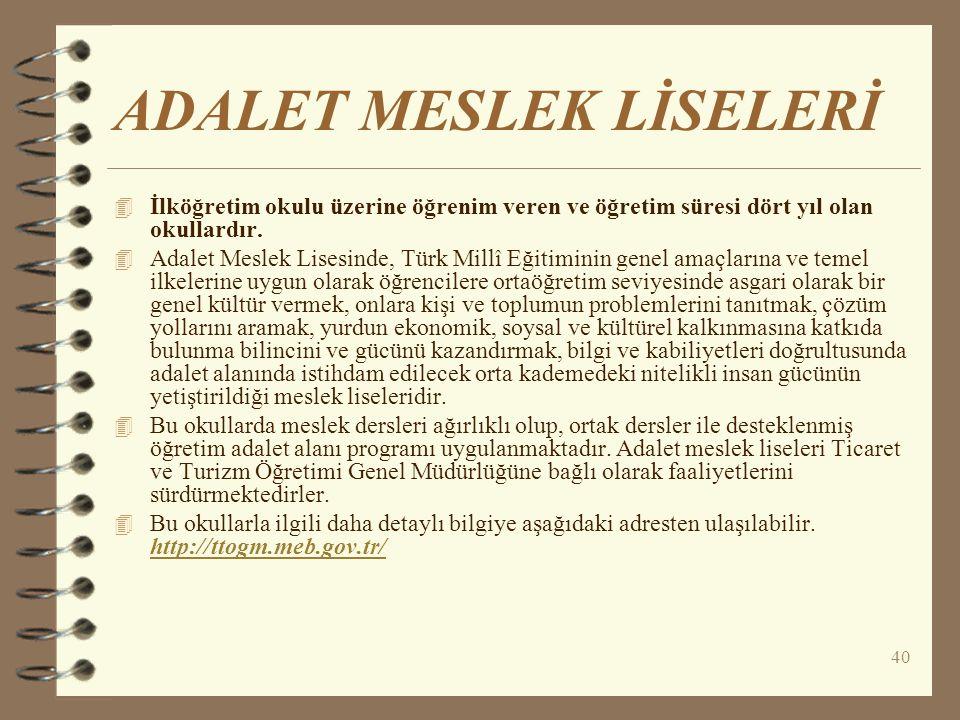 40 ADALET MESLEK LİSELERİ 4 İlköğretim okulu üzerine öğrenim veren ve öğretim süresi dört yıl olan okullardır. 4 Adalet Meslek Lisesinde, Türk Millî E