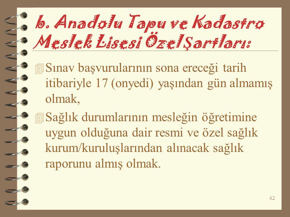 42 b. Anadolu Tapu ve Kadastro Meslek Lisesi Özel Ş artları: 4 Sınav başvurularının sona ereceği tarih itibariyle 17 (onyedi) yaşından gün almamış olm