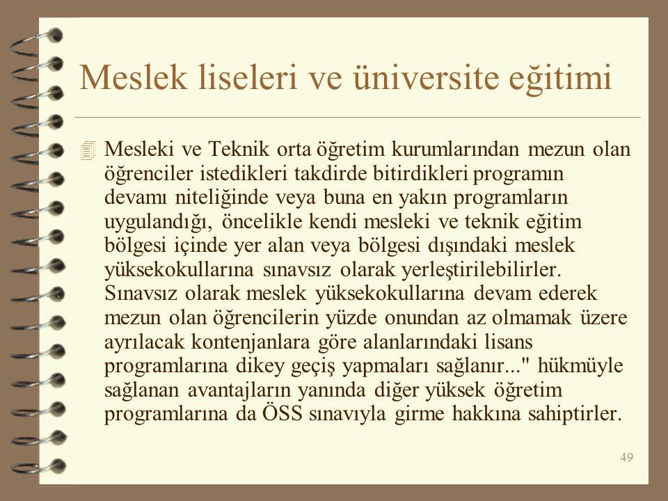 49 Meslek liseleri ve üniversite eğitimi 4 Mesleki ve Teknik orta öğretim kurumlarından mezun olan öğrenciler istedikleri takdirde bitirdikleri progra