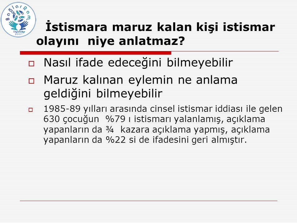  Nasıl ifade edeceğini bilmeyebilir  Maruz kalınan eylemin ne anlama geldiğini bilmeyebilir  1985-89 yılları arasında cinsel istismar iddiası ile g