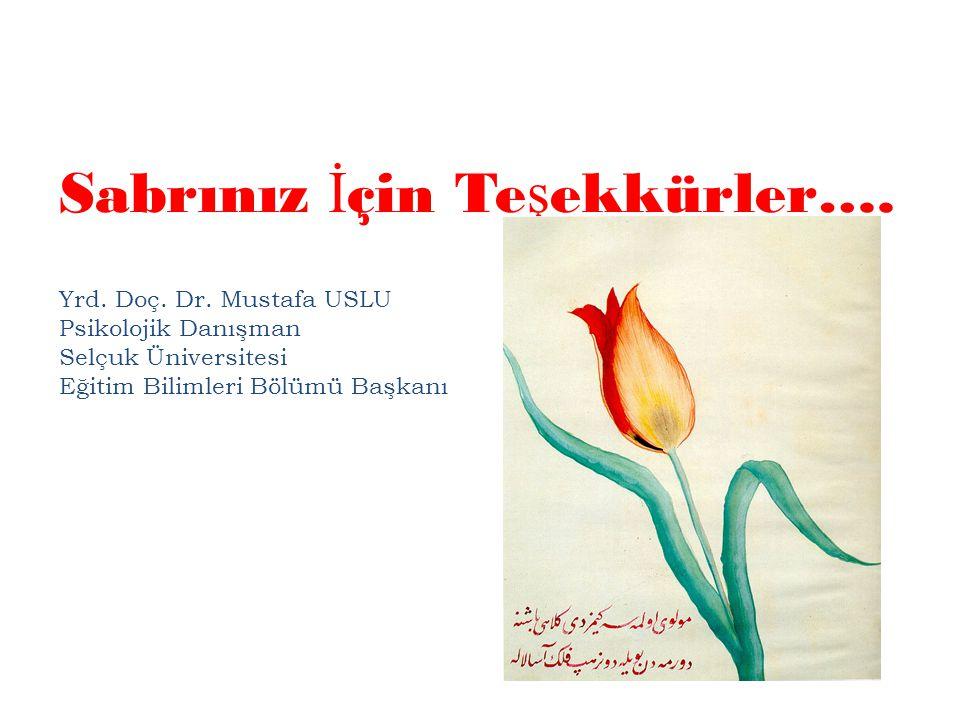 Sabrınız İ çin Te ş ekkürler…. Yrd. Doç. Dr. Mustafa USLU Psikolojik Danışman Selçuk Üniversitesi Eğitim Bilimleri Bölümü Başkanı