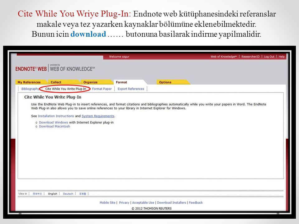 Cite While You Wriye Plug-In: Endnote web kütüphanesindeki referanslar makale veya tez yazarken kaynaklar bölümüne eklenebilmektedir.