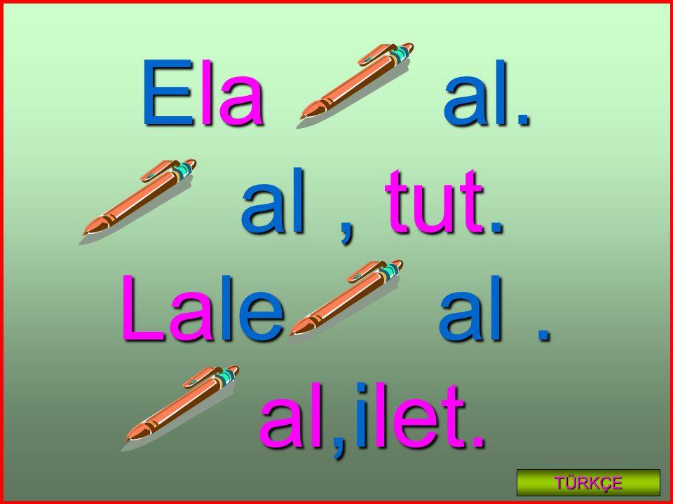 Ela al. al, tut. al, tut. Lale al. al,ilet. al,ilet. TÜRKÇE