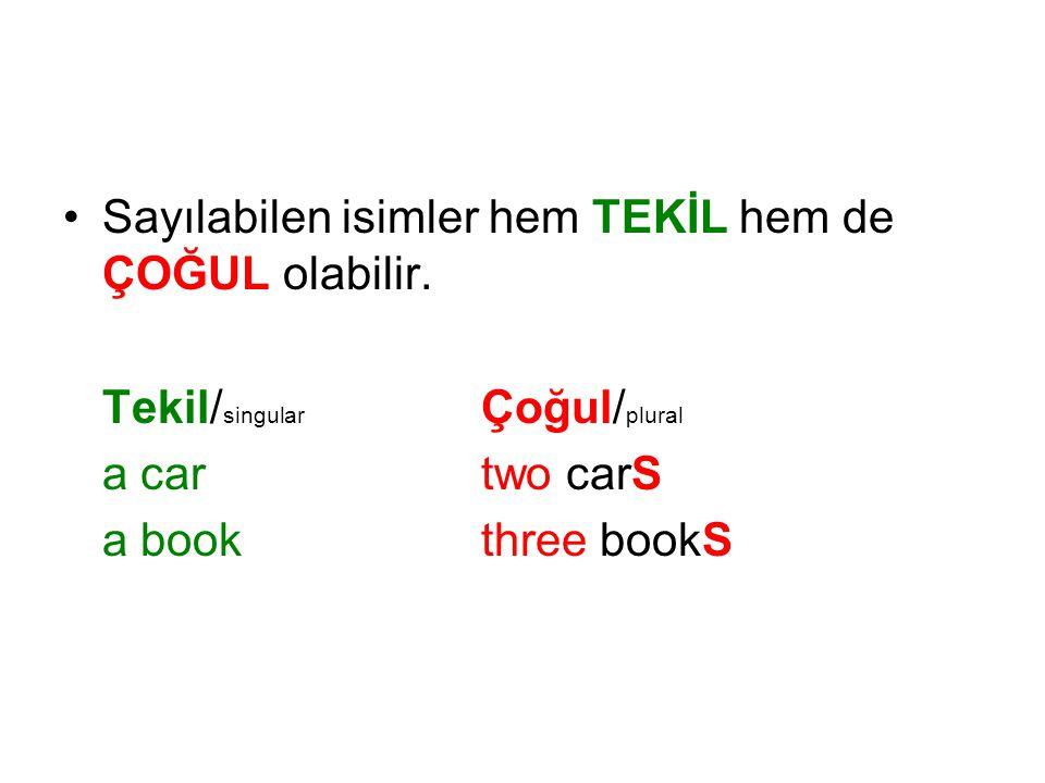 Sayılabilen isimler hem TEKİL hem de ÇOĞUL olabilir. Tekil/ singular Çoğul/ plural a cartwo carS a bookthree bookS