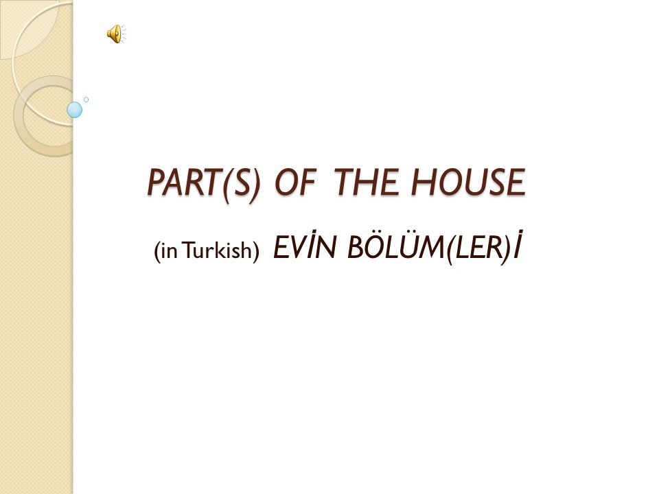 PART(S) OF THE HOUSE PART(S) OF THE HOUSE (in Turkish) EV İ N BÖLÜM(LER) İ