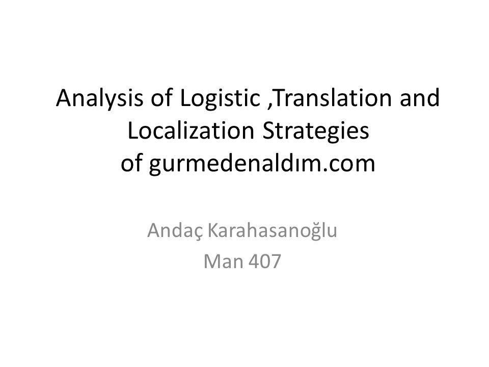 Analysis of Logistic,Translation and Localization Strategies of gurmedenaldım.com Andaç Karahasanoğlu Man 407