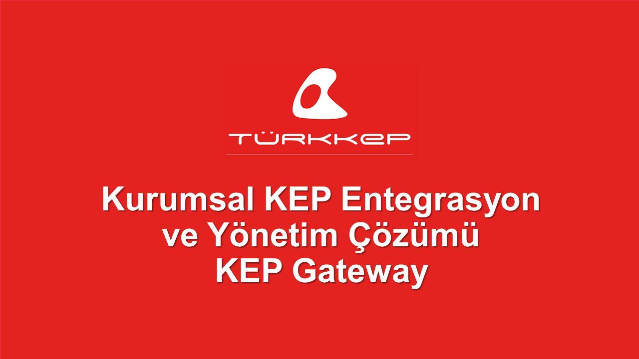 © 2009-2013 TÜRKKEP, Hizmete Özel, Tüm Hakları Saklıdır Kurumsal KEP Entegrasyon ve Yönetim Çözümü KEP Gateway