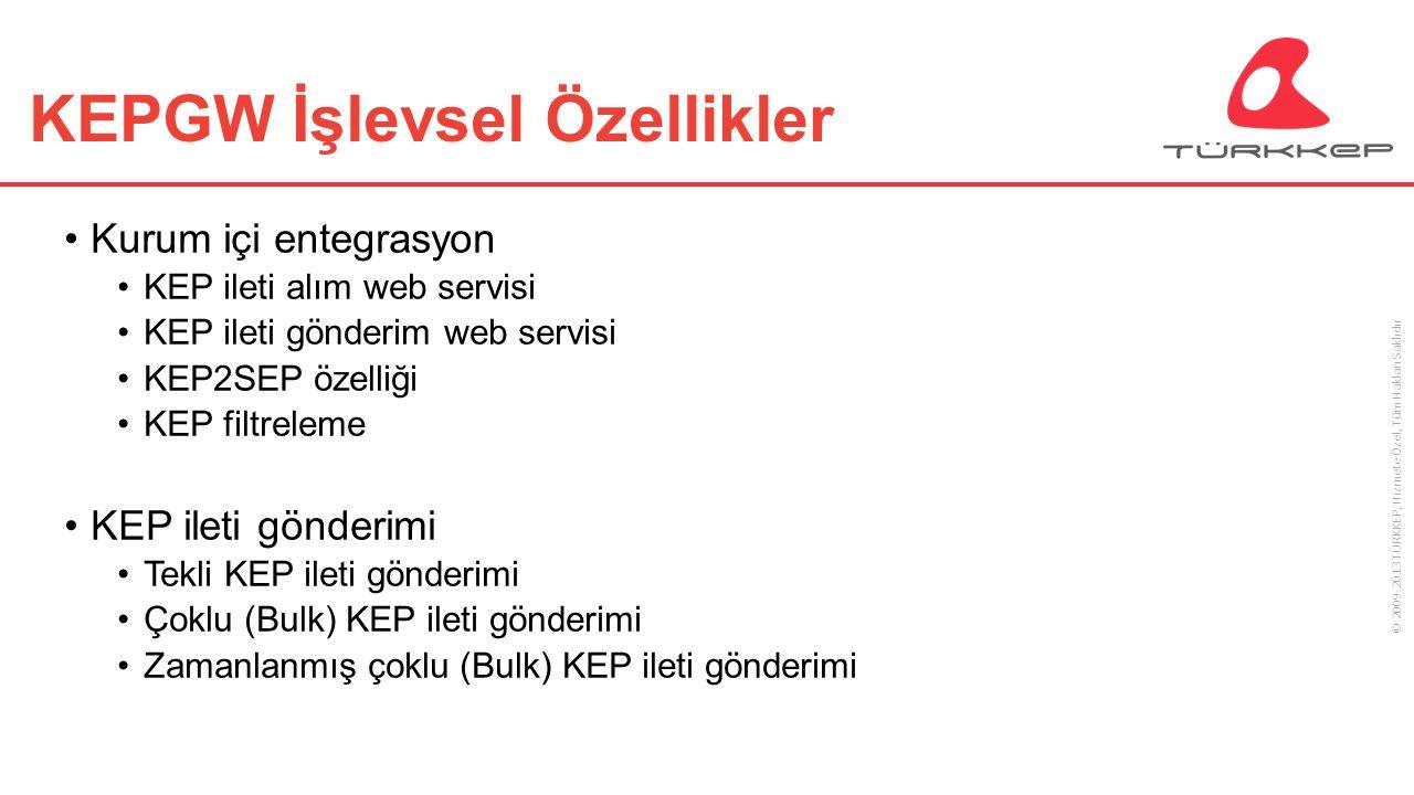 © 2009-2013 TÜRKKEP, Hizmete Özel, Tüm Hakları Saklıdır KEPGW İşlevsel Özellikler Kurum içi entegrasyon KEP ileti alım web servisi KEP ileti gönderim