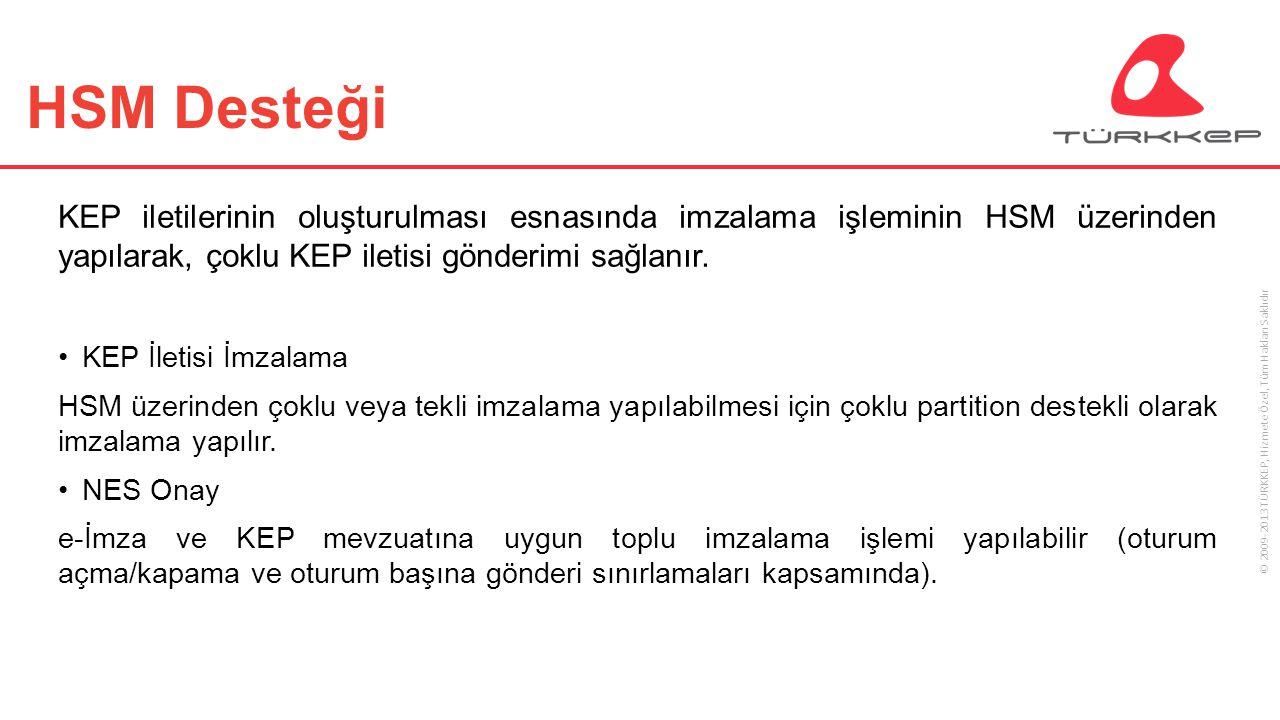 © 2009-2013 TÜRKKEP, Hizmete Özel, Tüm Hakları Saklıdır HSM Desteği KEP iletilerinin oluşturulması esnasında imzalama işleminin HSM üzerinden yapılara