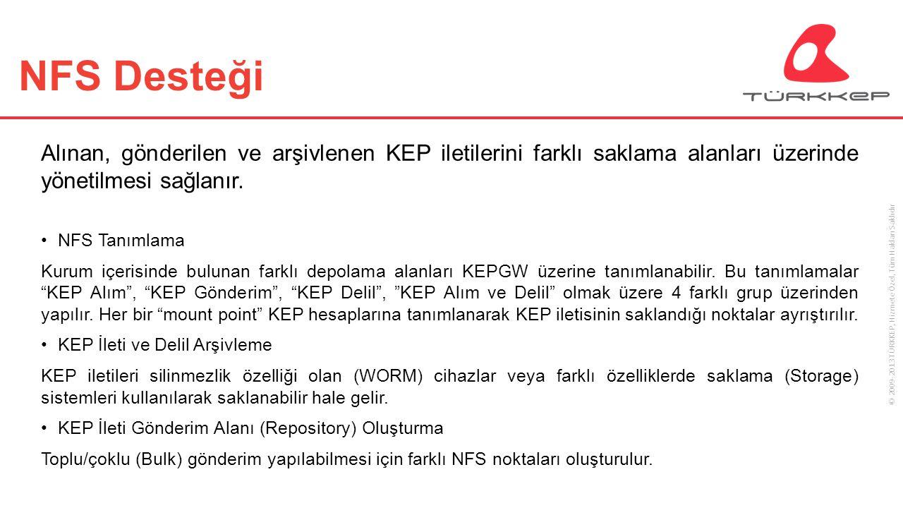© 2009-2013 TÜRKKEP, Hizmete Özel, Tüm Hakları Saklıdır NFS Desteği Alınan, gönderilen ve arşivlenen KEP iletilerini farklı saklama alanları üzerinde