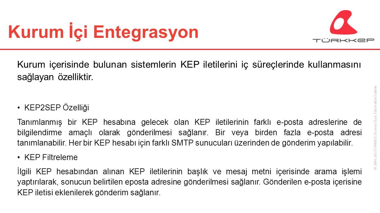 © 2009-2013 TÜRKKEP, Hizmete Özel, Tüm Hakları Saklıdır Kurum İçi Entegrasyon Kurum içerisinde bulunan sistemlerin KEP iletilerini iç süreçlerinde kul