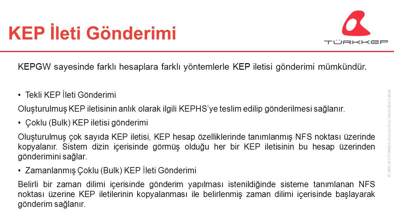 © 2009-2013 TÜRKKEP, Hizmete Özel, Tüm Hakları Saklıdır KEP İleti Gönderimi KEPGW sayesinde farklı hesaplara farklı yöntemlerle KEP iletisi gönderimi
