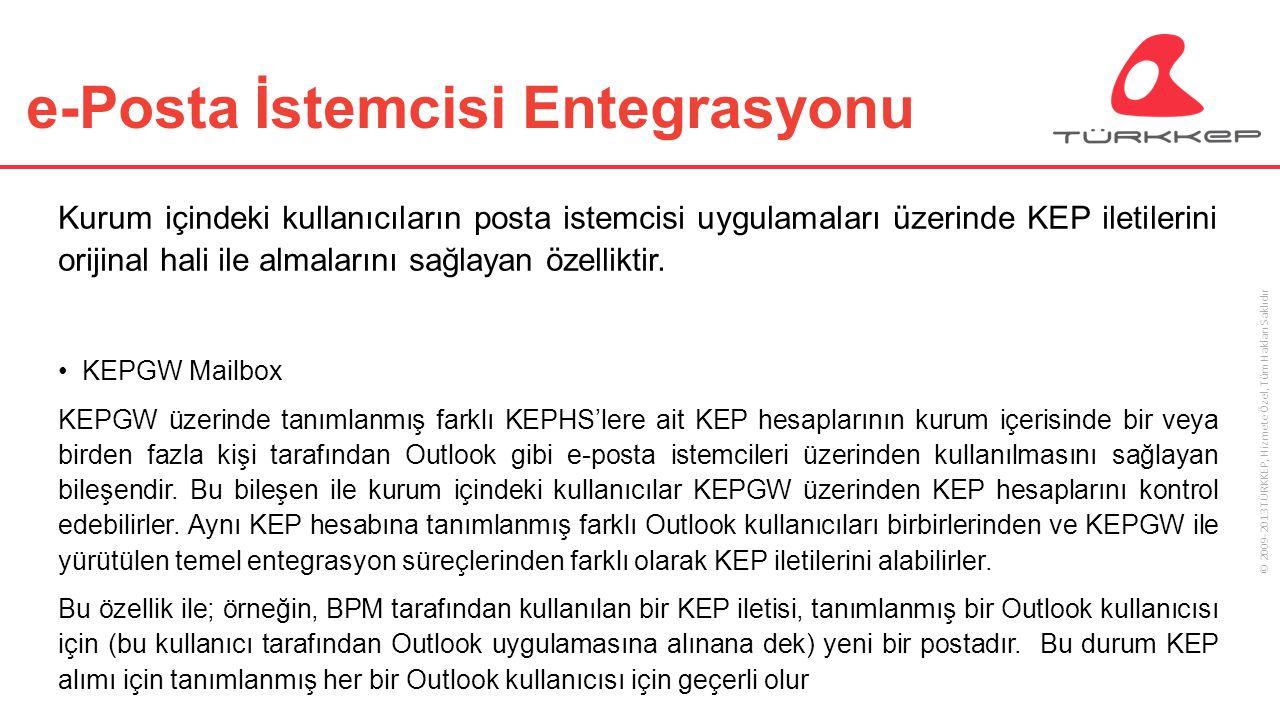 © 2009-2013 TÜRKKEP, Hizmete Özel, Tüm Hakları Saklıdır e-Posta İstemcisi Entegrasyonu Kurum içindeki kullanıcıların posta istemcisi uygulamaları üzer