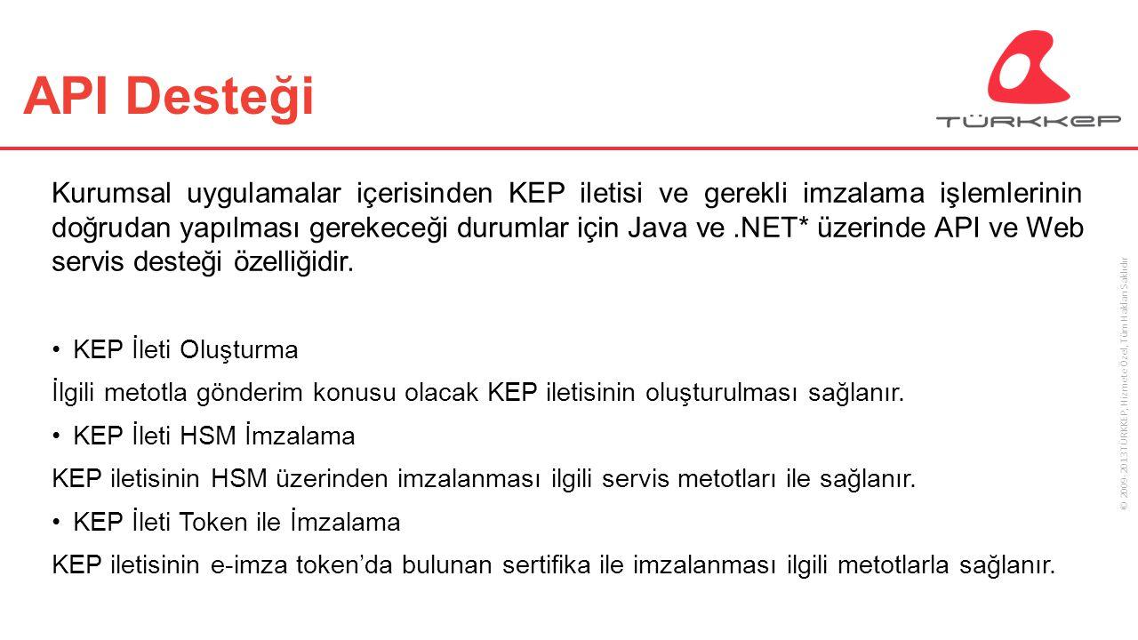 © 2009-2013 TÜRKKEP, Hizmete Özel, Tüm Hakları Saklıdır API Desteği Kurumsal uygulamalar içerisinden KEP iletisi ve gerekli imzalama işlemlerinin doğr