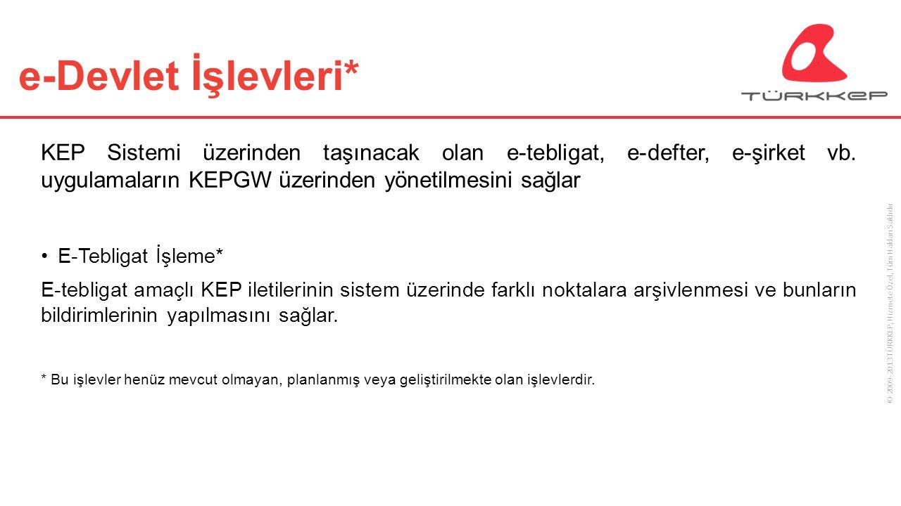 © 2009-2013 TÜRKKEP, Hizmete Özel, Tüm Hakları Saklıdır e-Devlet İşlevleri* KEP Sistemi üzerinden taşınacak olan e-tebligat, e-defter, e-şirket vb. uy