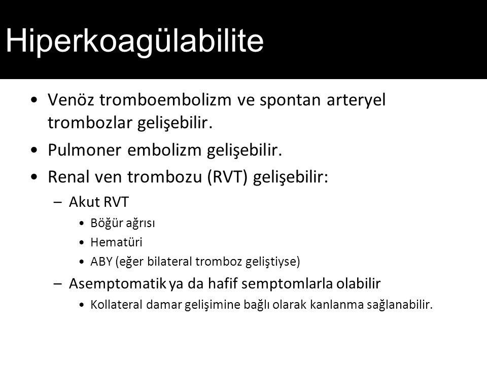 Hiperkoagülabilite Venöz tromboembolizm ve spontan arteryel trombozlar gelişebilir.