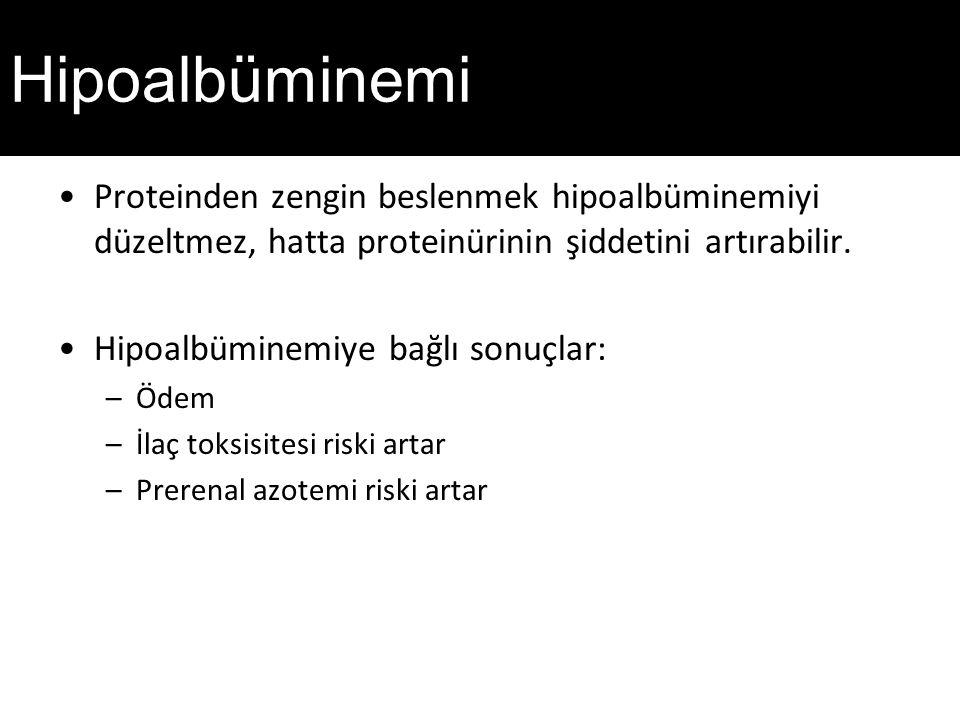 Hipoalbüminemi Proteinden zengin beslenmek hipoalbüminemiyi düzeltmez, hatta proteinürinin şiddetini artırabilir.