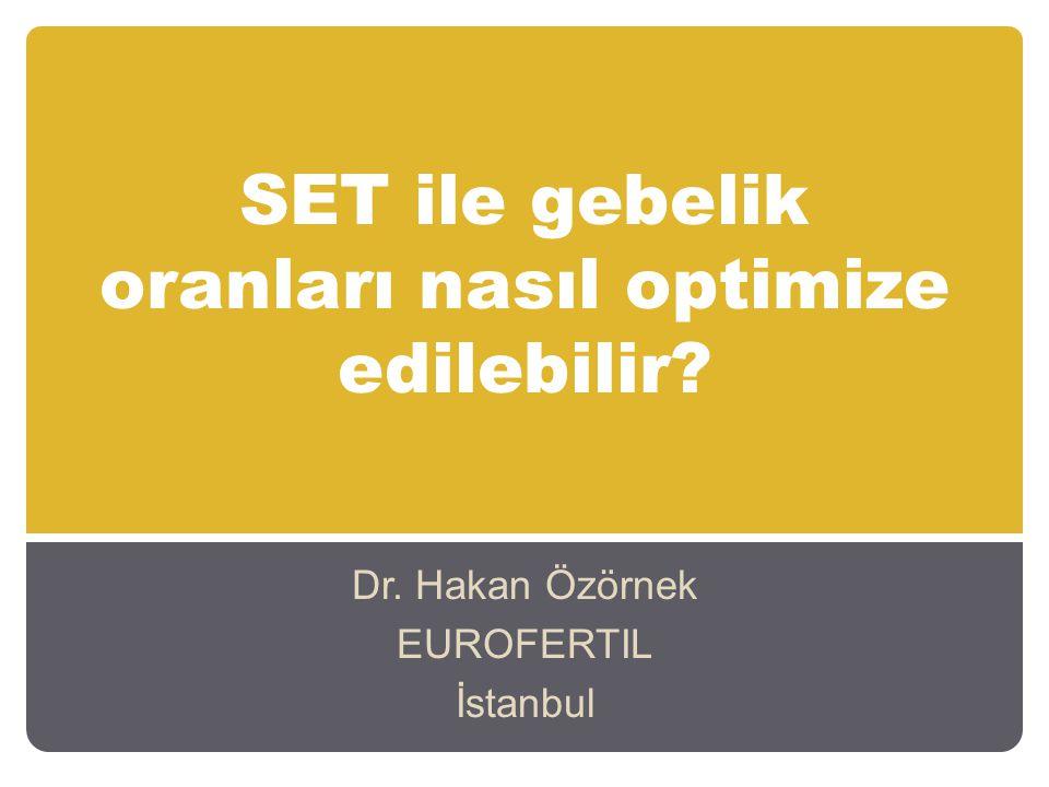 SET ile gebelik oranları nasıl optimize edilebilir? Dr. Hakan Özörnek EUROFERTIL İstanbul